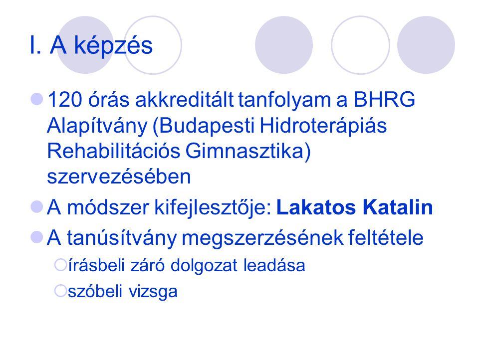 I. A képzés 120 órás akkreditált tanfolyam a BHRG Alapítvány (Budapesti Hidroterápiás Rehabilitációs Gimnasztika) szervezésében.