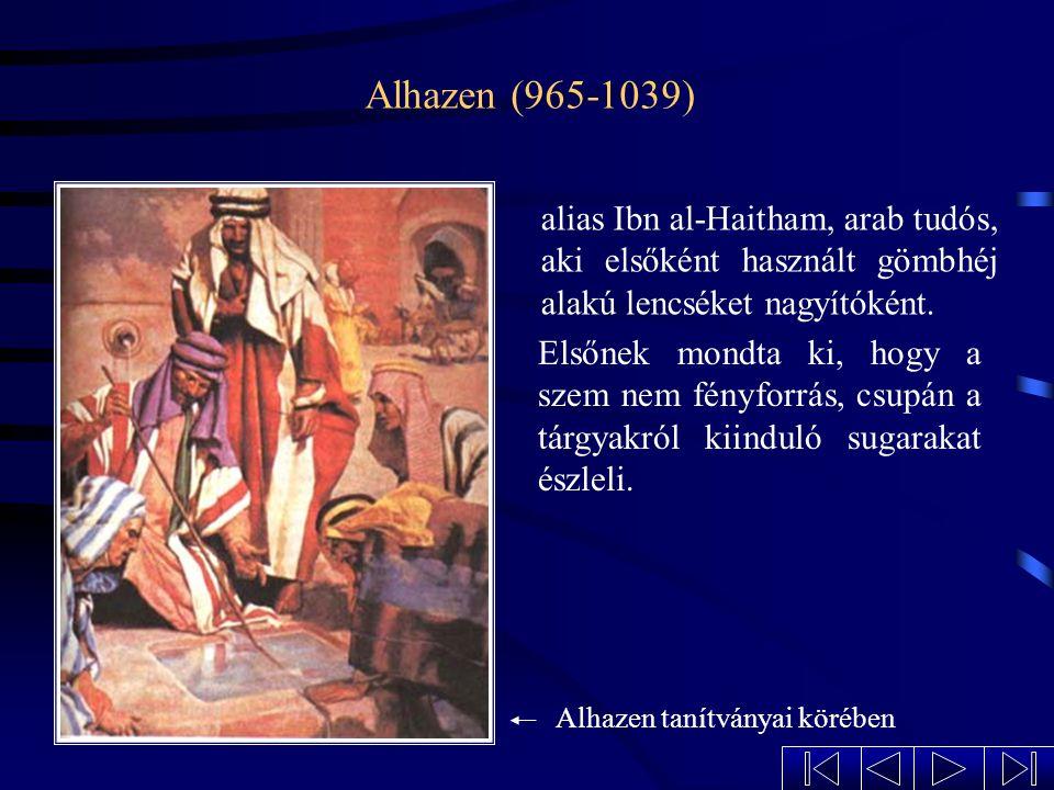Alhazen (965-1039) alias Ibn al-Haitham, arab tudós, aki elsőként használt gömbhéj alakú lencséket nagyítóként.