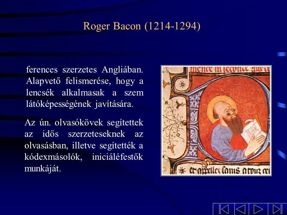 Roger Bacon (1214-1294) ferences szerzetes Angliában. Alapvető felismerése, hogy a lencsék alkalmasak a szem látóképességének javítására.