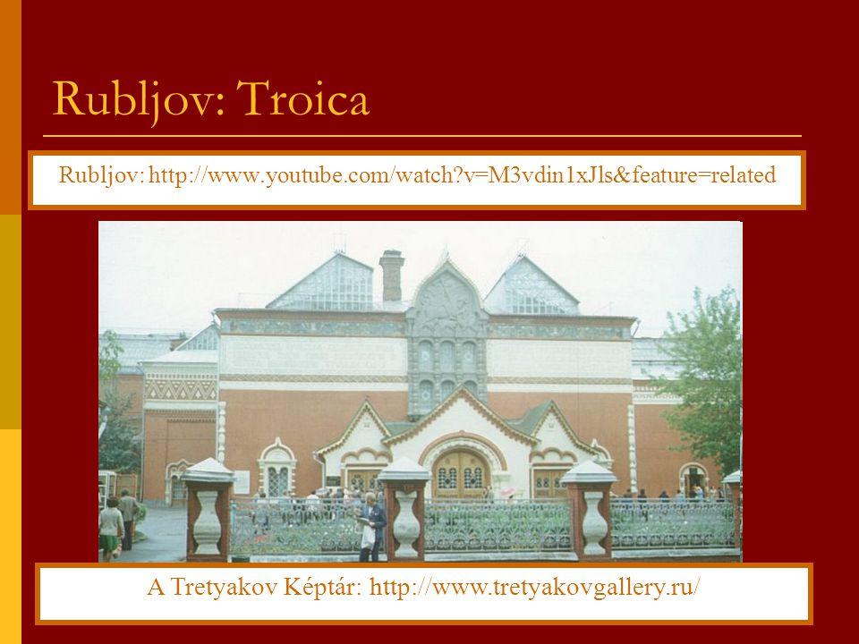 Rubljov: Troica A Tretyakov Képtár: http://www.tretyakovgallery.ru/