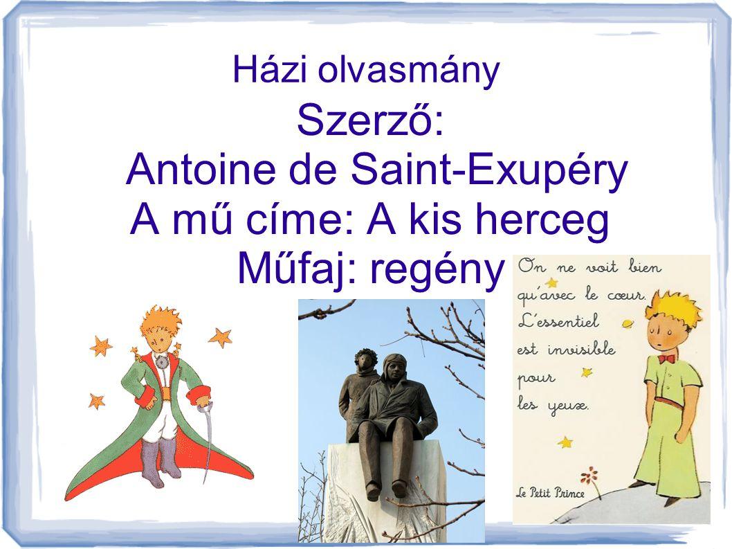 Szerző: Antoine de Saint-Exupéry A mű címe: A kis herceg Műfaj: regény