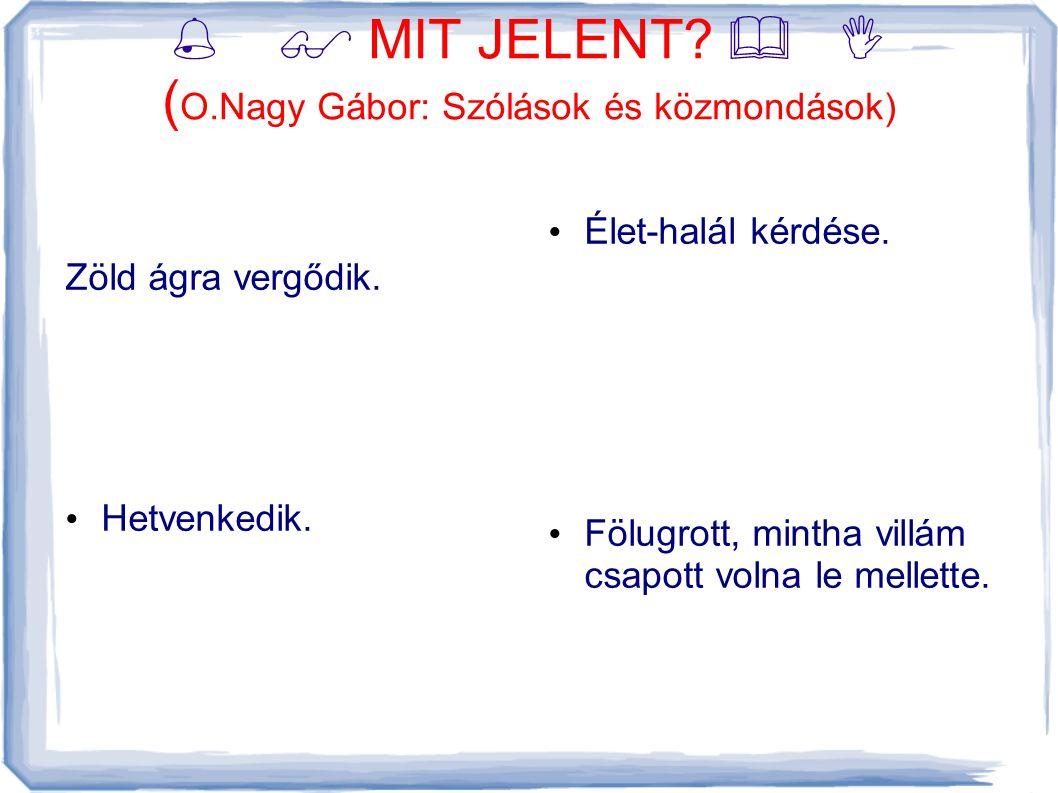   MIT JELENT   (O.Nagy Gábor: Szólások és közmondások)