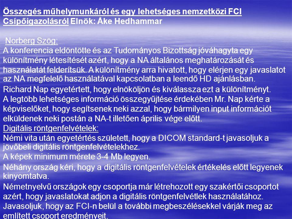 Összegés műhelymunkáról és egy lehetséges nemzetközi FCI Csípőigazolásról Elnök: Åke Hedhammar