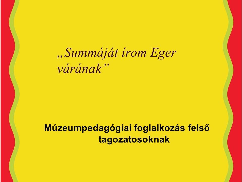 """""""Summáját írom Eger várának"""