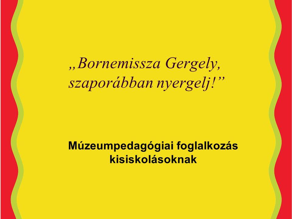 """""""Bornemissza Gergely, szaporábban nyergelj!"""