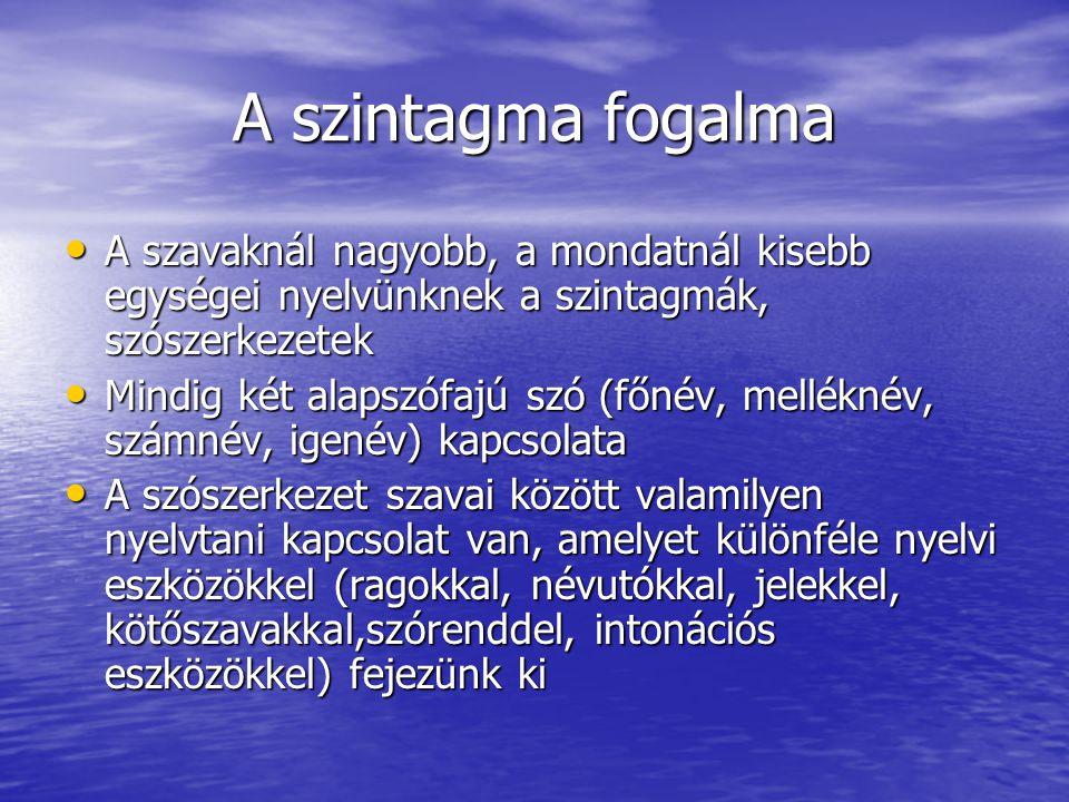 A szintagma fogalma A szavaknál nagyobb, a mondatnál kisebb egységei nyelvünknek a szintagmák, szószerkezetek.