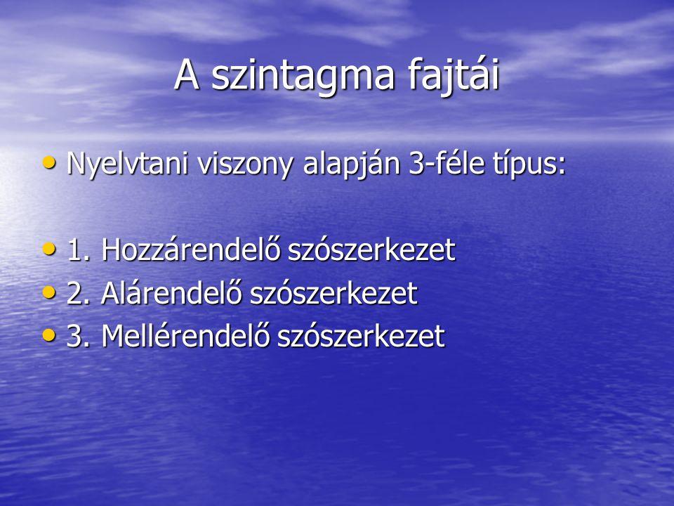A szintagma fajtái Nyelvtani viszony alapján 3-féle típus: