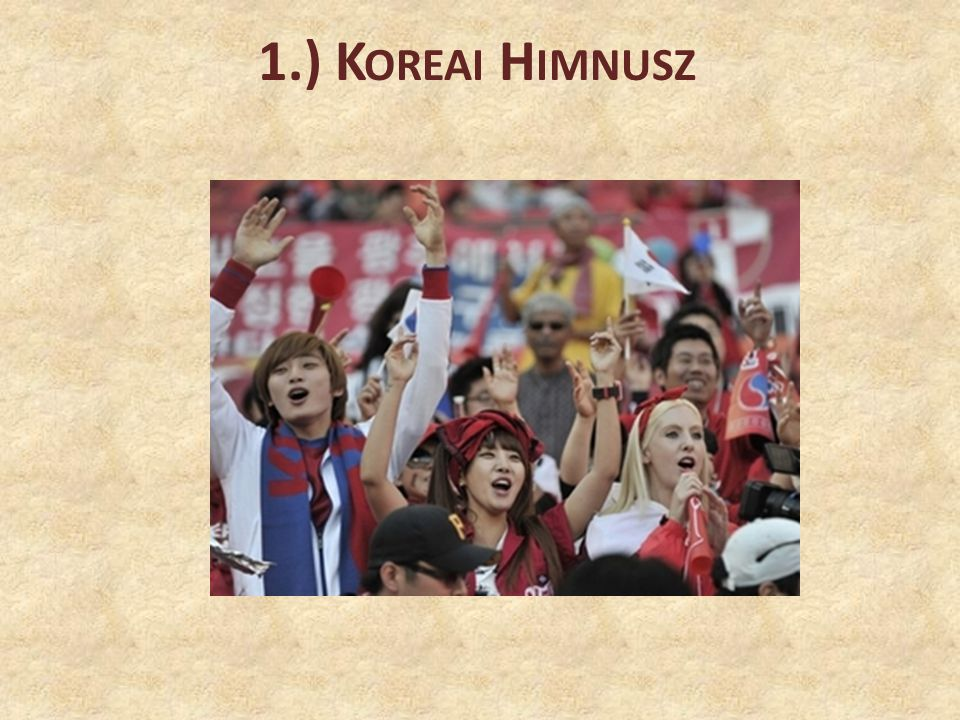 1.) Koreai Himnusz