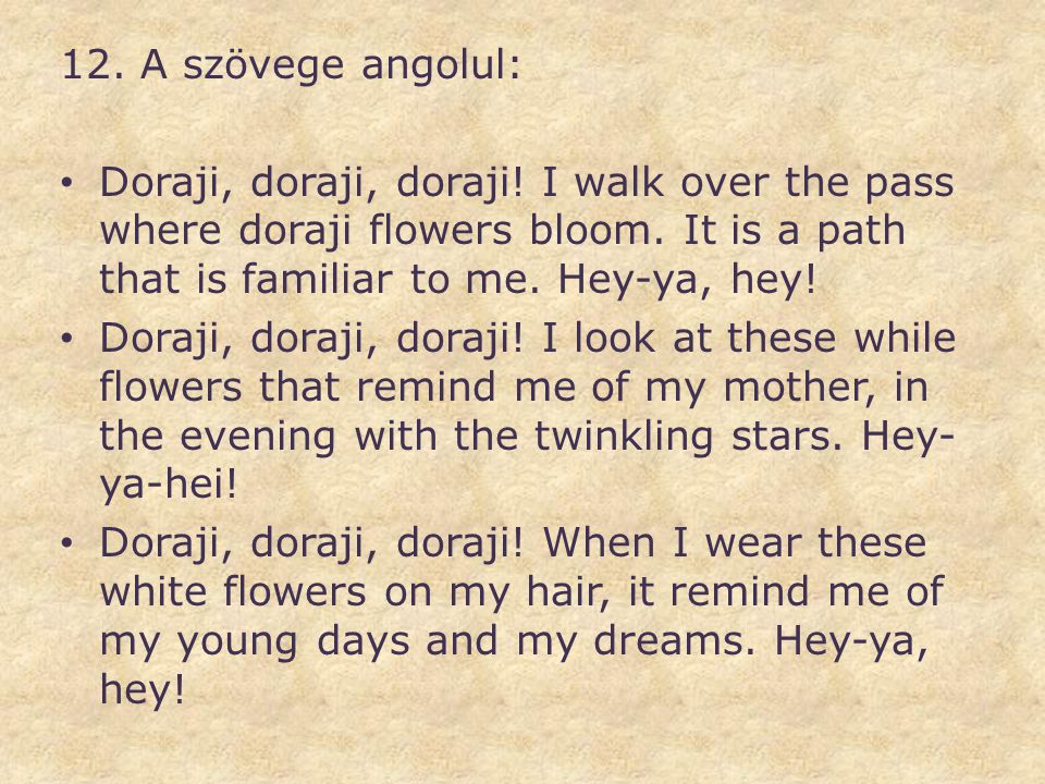 12. A szövege angolul: Doraji, doraji, doraji! I walk over the pass where doraji flowers bloom. It is a path that is familiar to me. Hey-ya, hey!