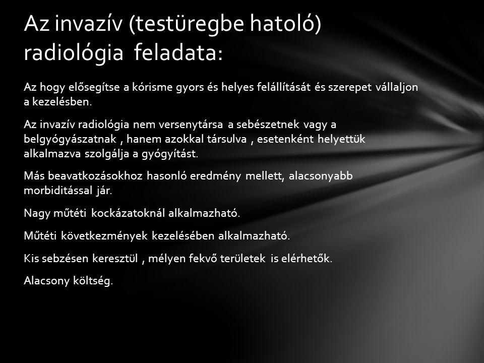 Az invazív (testüregbe hatoló) radiológia feladata: