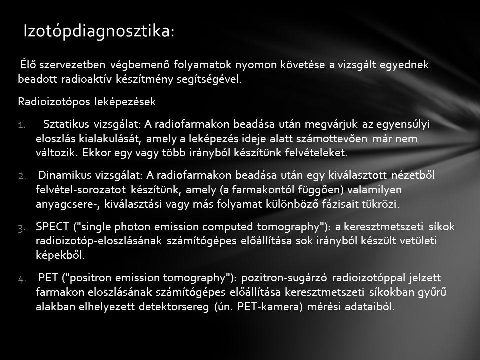 Izotópdiagnosztika: Élő szervezetben végbemenő folyamatok nyomon követése a vizsgált egyednek beadott radioaktív készítmény segítségével.