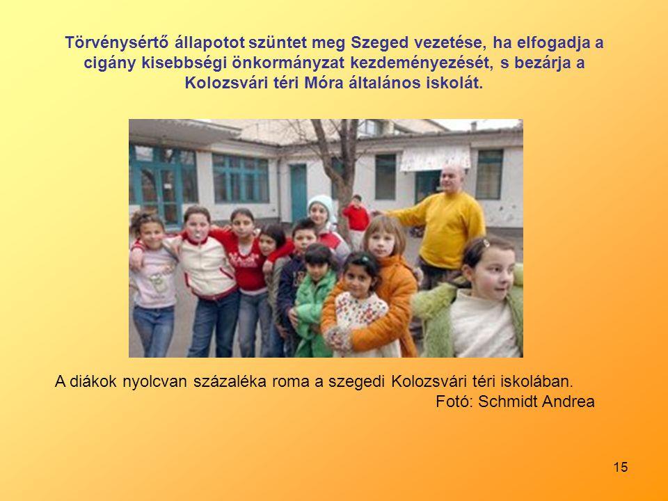 Törvénysértő állapotot szüntet meg Szeged vezetése, ha elfogadja a cigány kisebbségi önkormányzat kezdeményezését, s bezárja a Kolozsvári téri Móra általános iskolát.