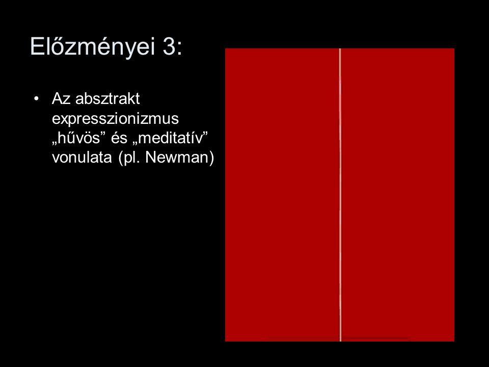 """Előzményei 3: Az absztrakt expresszionizmus """"hűvös és """"meditatív vonulata (pl. Newman)"""