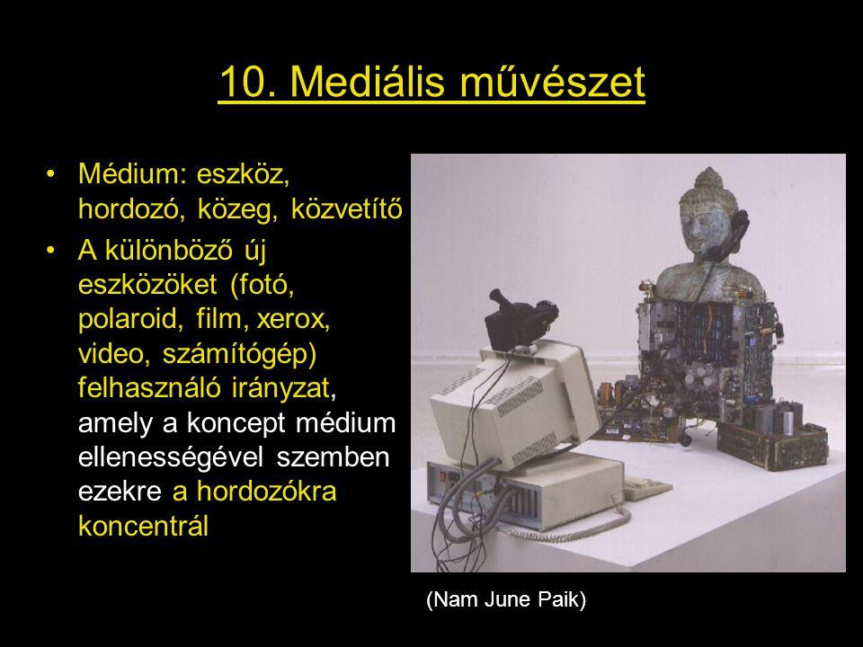 10. Mediális művészet Médium: eszköz, hordozó, közeg, közvetítő