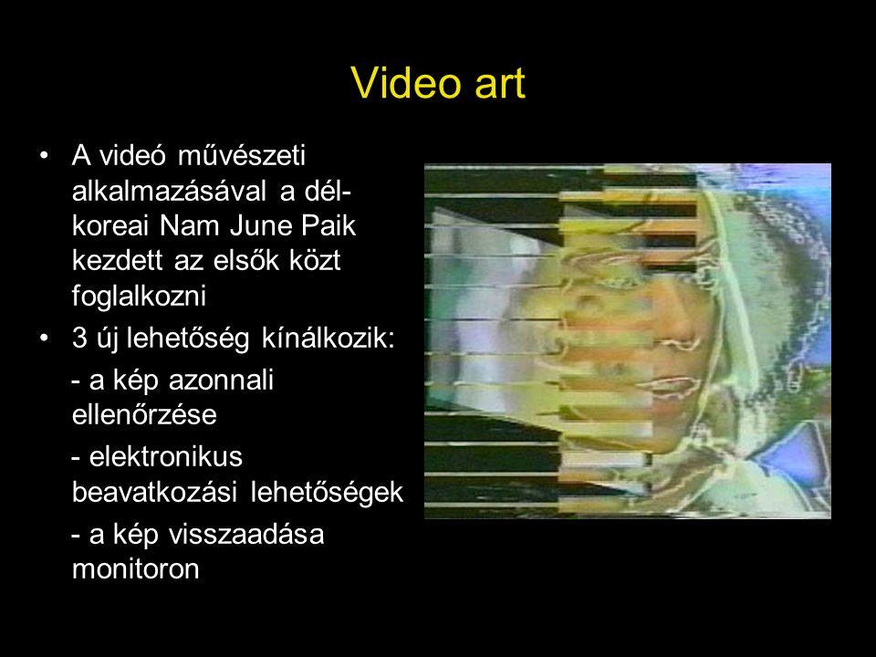 Video art A videó művészeti alkalmazásával a dél-koreai Nam June Paik kezdett az elsők közt foglalkozni.