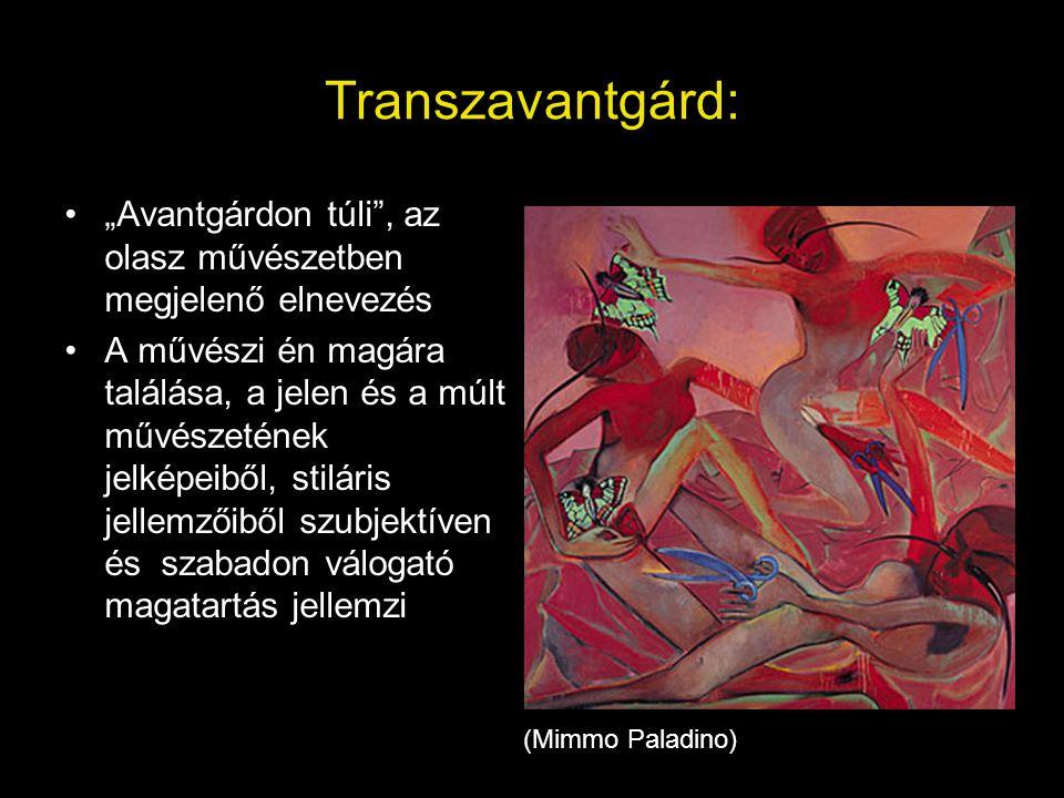 """Transzavantgárd: """"Avantgárdon túli , az olasz művészetben megjelenő elnevezés."""