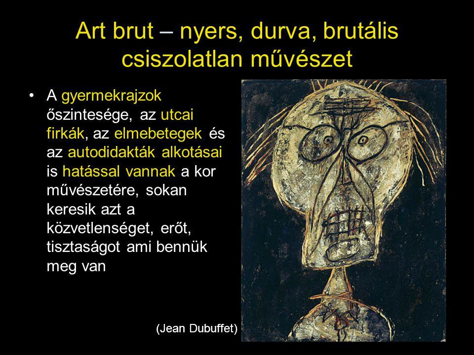 Art brut – nyers, durva, brutális csiszolatlan művészet