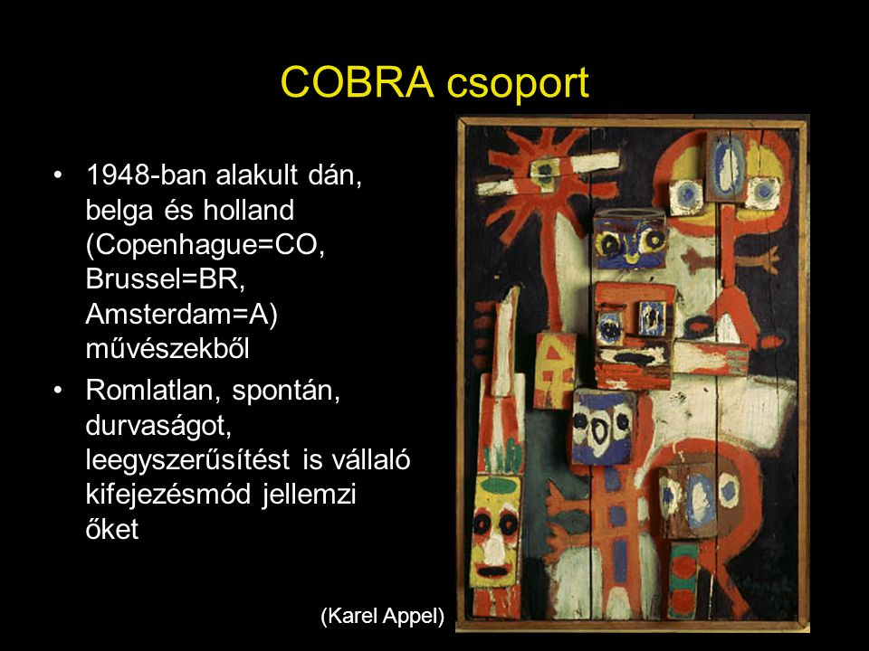 COBRA csoport 1948-ban alakult dán, belga és holland (Copenhague=CO, Brussel=BR, Amsterdam=A) művészekből.