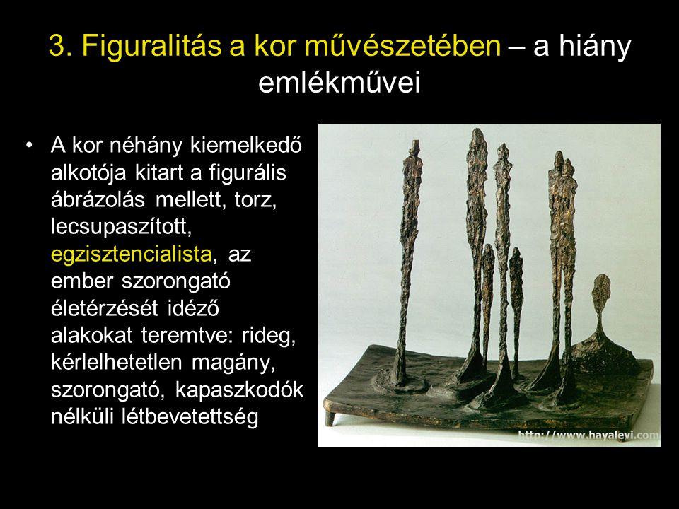 3. Figuralitás a kor művészetében – a hiány emlékművei