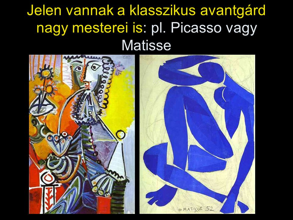 Jelen vannak a klasszikus avantgárd nagy mesterei is: pl