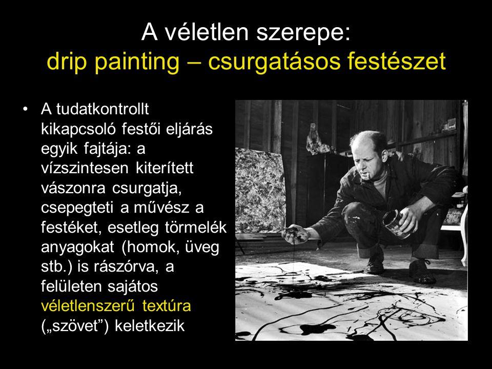 A véletlen szerepe: drip painting – csurgatásos festészet