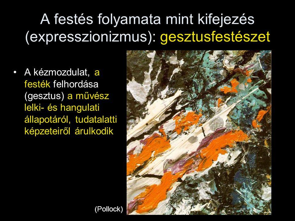 A festés folyamata mint kifejezés (expresszionizmus): gesztusfestészet