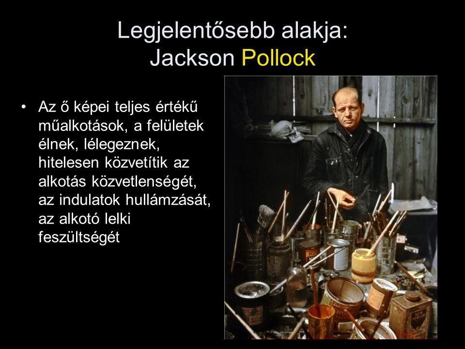 Legjelentősebb alakja: Jackson Pollock