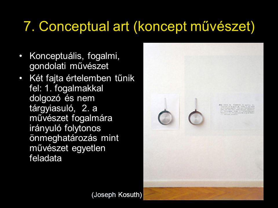 7. Conceptual art (koncept művészet)