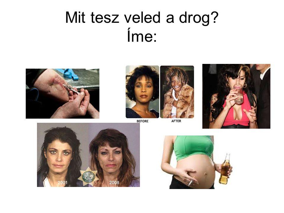 Mit tesz veled a drog Íme: