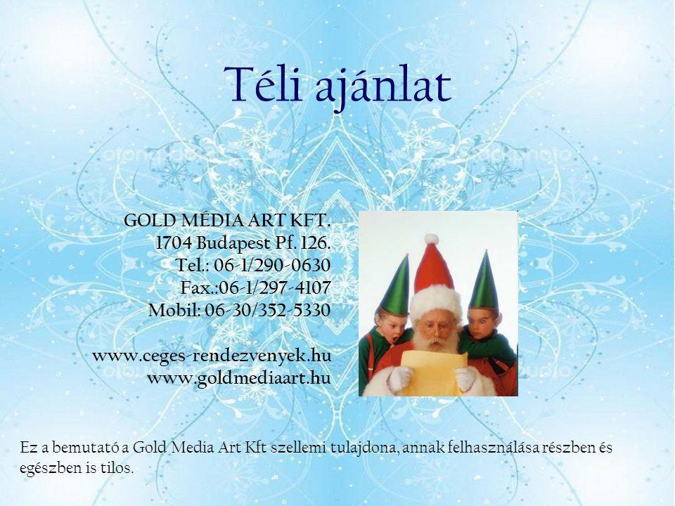 Téli ajánlat GOLD MÉDIA ART KFT. 1704 Budapest Pf. 126.