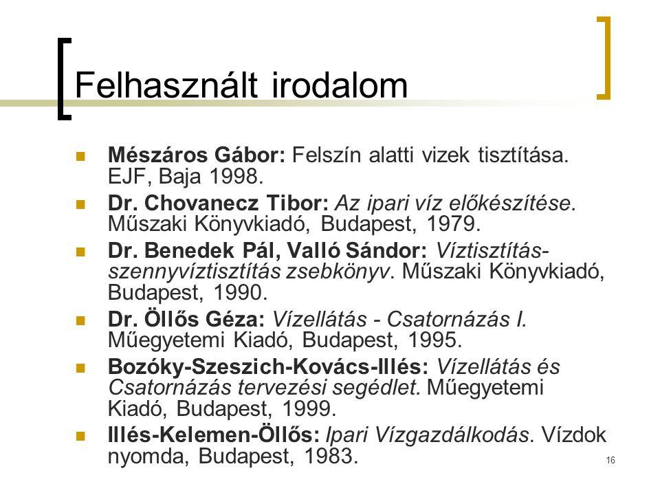 Felhasznált irodalom Mészáros Gábor: Felszín alatti vizek tisztítása. EJF, Baja 1998.