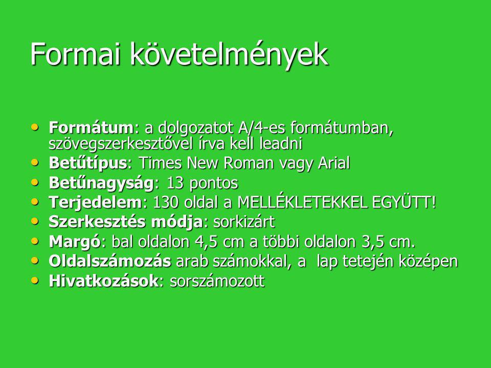 Formai követelmények Formátum: a dolgozatot A/4-es formátumban, szövegszerkesztővel írva kell leadni.