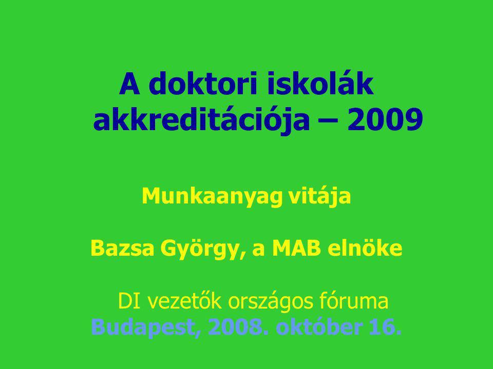 A doktori iskolák akkreditációja – 2009 Bazsa György, a MAB elnöke