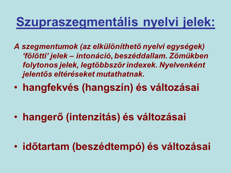 Szupraszegmentális nyelvi jelek: