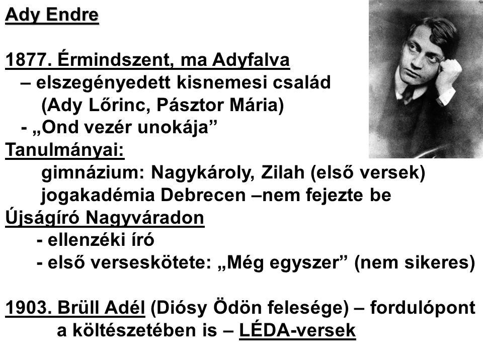 Ady Endre 1877. Érmindszent, ma Adyfalva. – elszegényedett kisnemesi család. (Ady Lőrinc, Pásztor Mária)