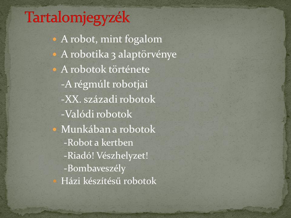 Tartalomjegyzék A robot, mint fogalom A robotika 3 alaptörvénye