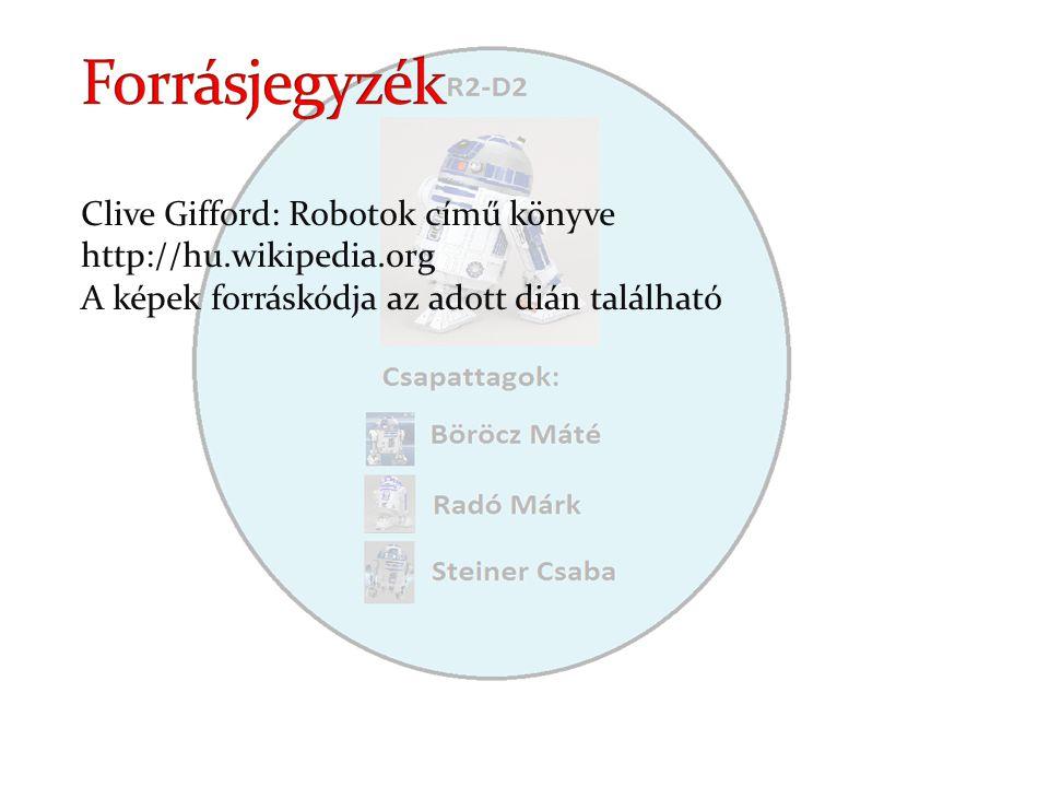 Forrásjegyzék Clive Gifford: Robotok című könyve http://hu.wikipedia.org.