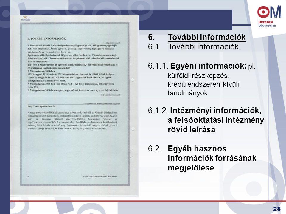 További információk 6.1 További információk. 6.1.1. Egyéni információk: pl. külföldi részképzés, kreditrendszeren kívüli tanulmányok.