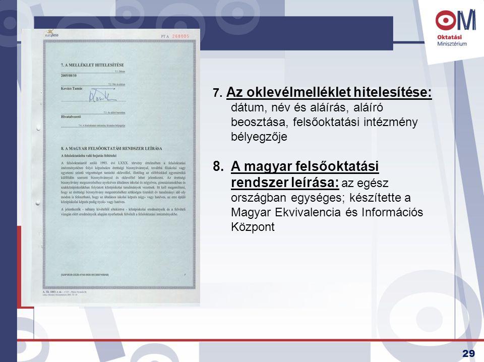 7. Az oklevélmelléklet hitelesítése: dátum, név és aláírás, aláíró beosztása, felsőoktatási intézmény bélyegzője