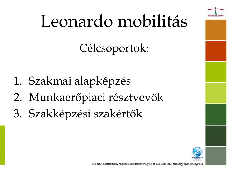 Leonardo mobilitás Célcsoportok: Szakmai alapképzés