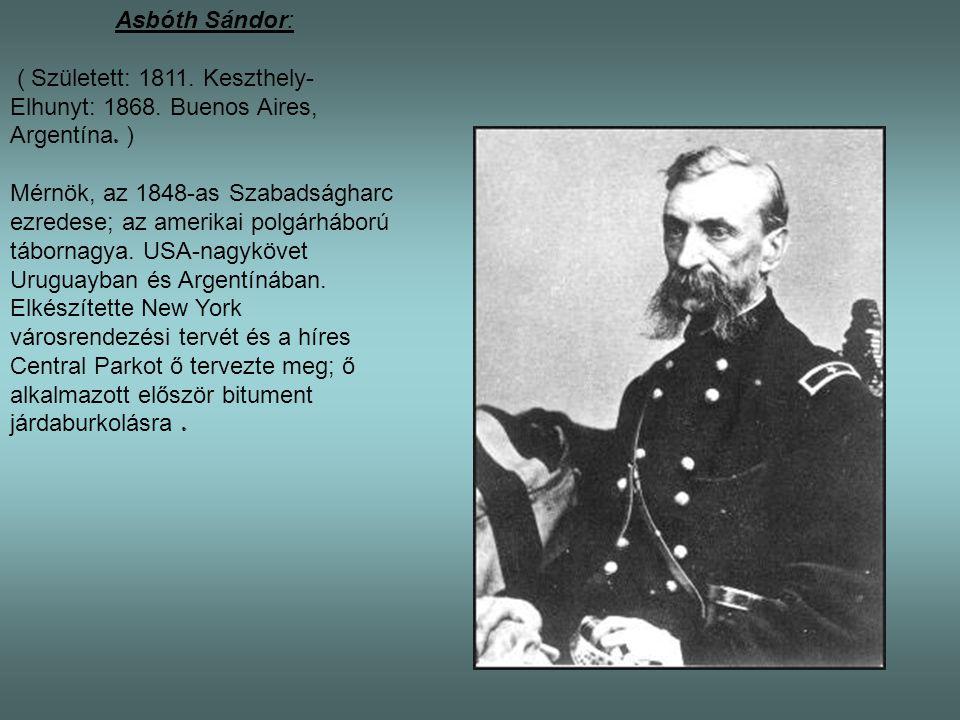 Asbóth Sándor: ( Született: 1811. Keszthely- Elhunyt: 1868. Buenos Aires, Argentína. )