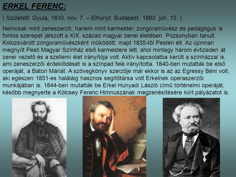 ERKEL FERENC: ( Született: Gyula, 1810. nov. 7. – Elhunyt: Budapest, 1893. jún. 15. )