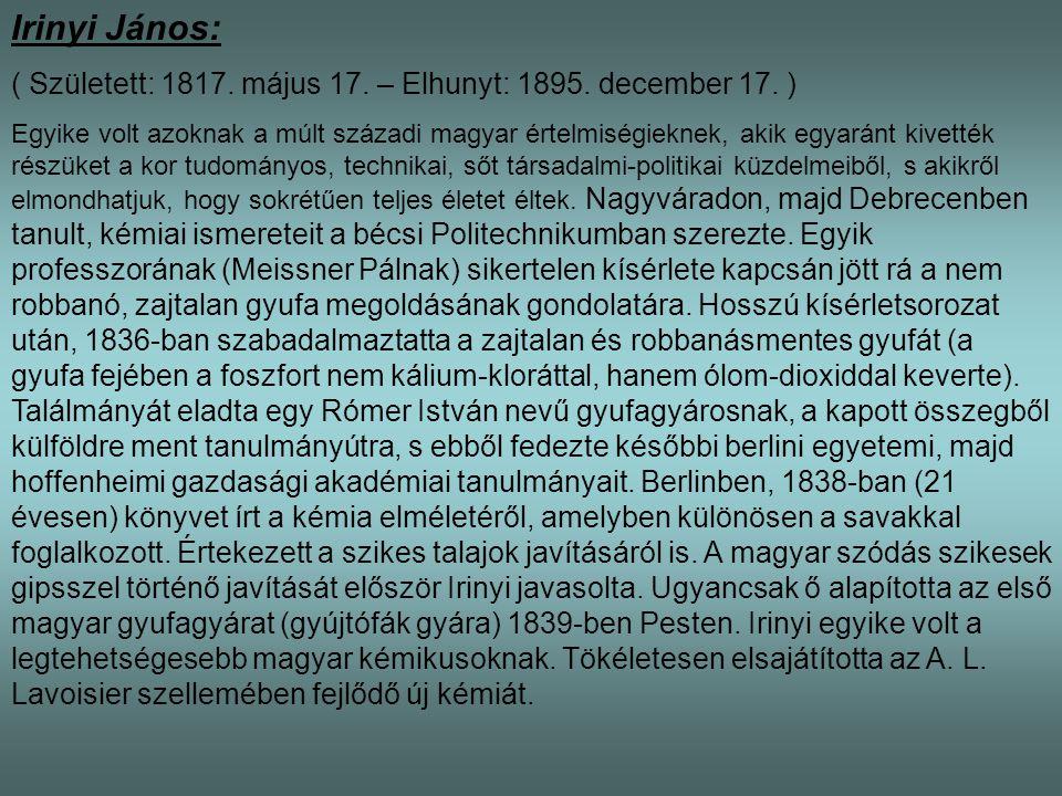 Irinyi János: ( Született: 1817. május 17. – Elhunyt: 1895. december 17. )