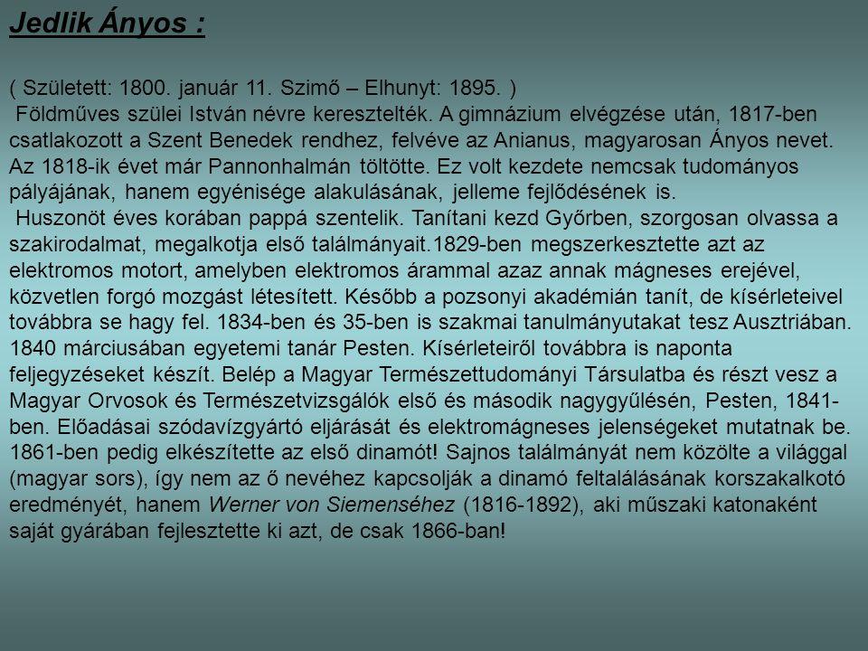 Jedlik Ányos : ( Született: 1800. január 11. Szimő – Elhunyt: 1895. )