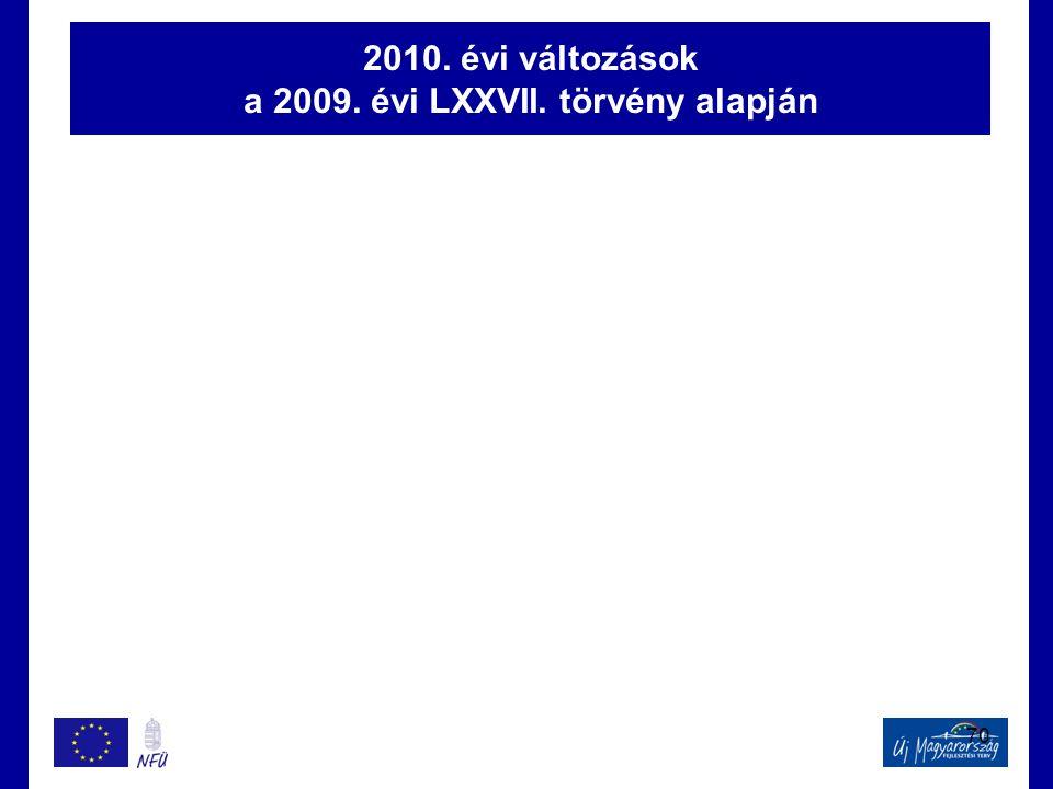 2010. évi változások a 2009. évi LXXVII. törvény alapján