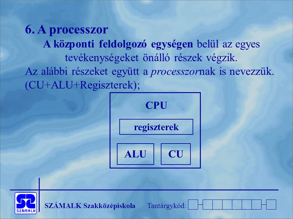 6. A processzor A központi feldolgozó egységen belül az egyes tevékenységeket önálló részek végzik.