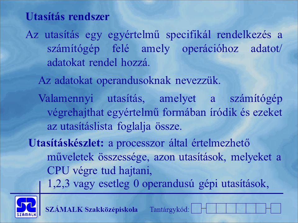Utasítás rendszer Az utasítás egy egyértelmű specifikál rendelkezés a számítógép felé amely operációhoz adatot/ adatokat rendel hozzá.