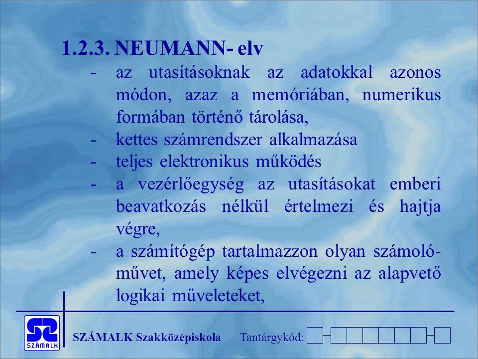 1.2.3. NEUMANN- elv - az utasításoknak az adatokkal azonos módon, azaz a memóriában, numerikus formában történő tárolása,