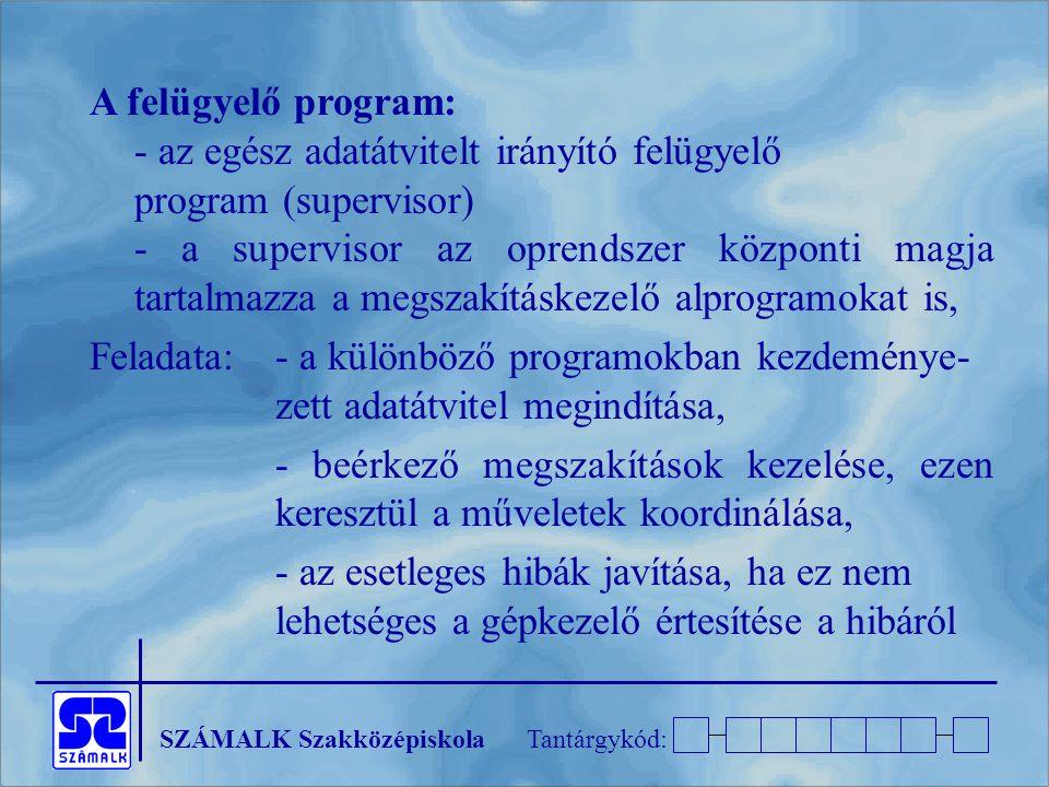 A felügyelő program: - az egész adatátvitelt irányító felügyelő program (supervisor)