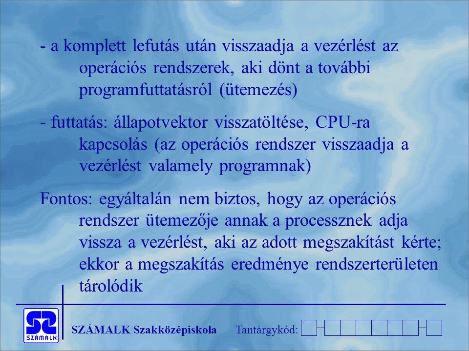- a komplett lefutás után visszaadja a vezérlést az operációs rendszerek, aki dönt a további programfuttatásról (ütemezés)